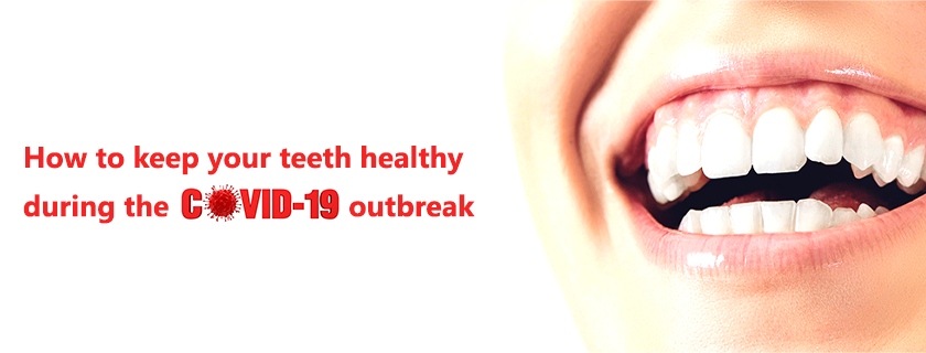 How to keep your teeth healthy during the Covid-19 outbreak
